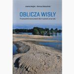 OBLICZA WISŁY Przewodnik warszawski dla tropicieli przyrody Joanna Angiel, Dariusz Bukaciński