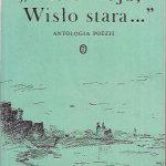 WISŁO MOJA, WISŁO STARA... Antologia poezji Wybór, oprac. i posłowie Edward Mazurkiewicz