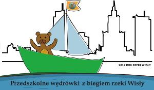 """Ogólnopolski Projekt Edukacyjny """"Przedszkolne wędrówki z biegiem rzeki Wisły"""""""